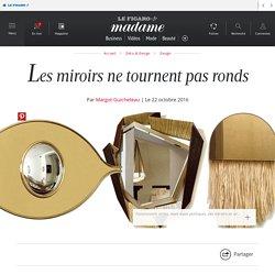 Les miroirs ne tournent pas ronds - Madame Figaro