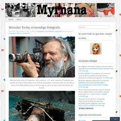 Miroslav Techy, el mendigo fotógrafo.