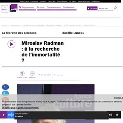 Miroslav Radman : à la recherche de l'immortalité ?