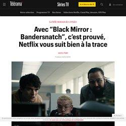 """Avec """"Black Mirror : Bandersnatch"""", c'est prouvé, Netflix vous suit bien à la trace - Séries TV"""