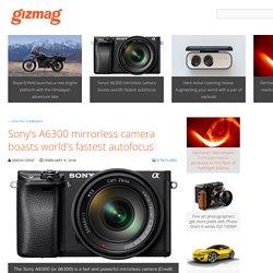 Sony's A6300 mirrorless camera boasts world's fastest autofocus