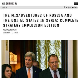The Misadventures of Russia and the United States in Syria: Complete Strategy Implosion Edition