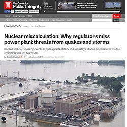 Nuclear miscalculation: Why regulators miss power plant threats from quakes and storms