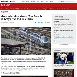 Great miscalculations: The French railway error and 10 others