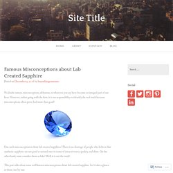 Famous Misconceptions about Lab Created Sapphire – Site Title