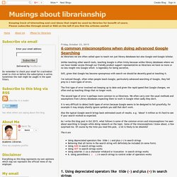 Musings about librarianship: 6 common misconceptions when doing advanced Google Searching