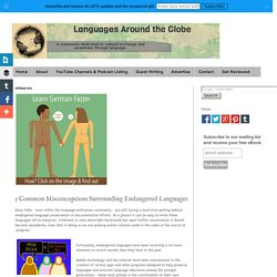 Languages Around the Globe: 5 Common Misconceptions Surrounding Endangered Languages