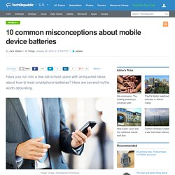10 common misconceptions about mobile device batteries