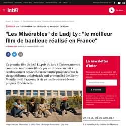 """""""Les Misérables"""" de Ladj Ly : """"le meilleur film de banlieue réalisé en France"""""""