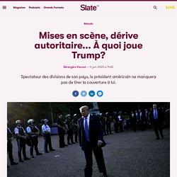 Mises en scène, dérive autoritaire... À quoi joue Trump?