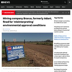 Mining company Bravus, formerly Adani, fined for 'misinterpreting' environmental approval conditions - ABC News