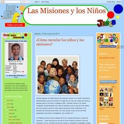Las Misiones y los Niños: ¿Cómo mezclar los niños y las misiones?