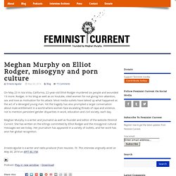 Meghan Murphy on Elliot Rodger, misogyny and porn culture