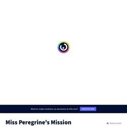 Miss Peregrine's Mission by charlierollo on Genially