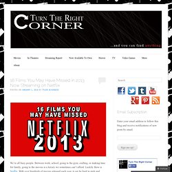 16 Films You May Have Missed in 2013 Now Streaming on Netflix | Turn The Right Corner