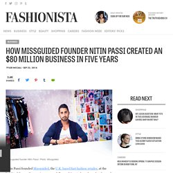 How Missguided Founder Nitin Passi Created an $80 Million Business in Five Years