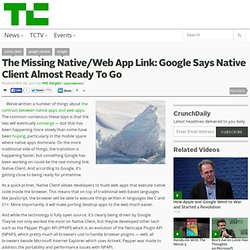 The Missing Native/Web App Link: Google Says Native Client Almost Ready To Go
