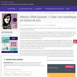 Mission GEMI Episode 1 :Créer une ludothèque en Centre de Doc