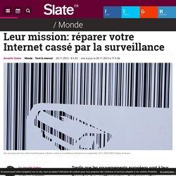 Leur mission: réparer votre Internet cassé par la surveillance