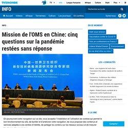 TV5MONDE 10/02/21 Mission de l'OMS en Chine: cinq questions sur la pandémie restées sans réponse