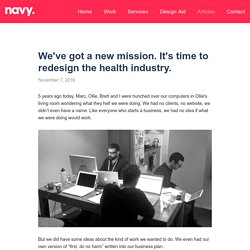 We've got a new mission. It's time to redesign the health industry. — Navy Design