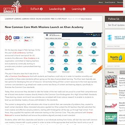 New Common Core Math Missions Launch on Khan Academy - Getting Smart by Alison Anderson - CCSS, CUE14, Khan Academy, mathchat, Online Learning