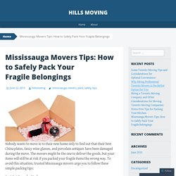 Mississauga Movers Tips: How to Safely Pack Your Fragile Belongings