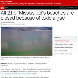 *****Eutrophication - algal bloom: All 21 of Mississippi's beaches are closed because of toxic algae (HAB)
