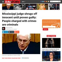 Mississippi judge shrugs off innocent until proven guilty: People charged with crimes are criminals