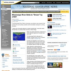 "Mississippi River Delta to ""Drown"" by 2100?"