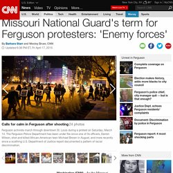 Missouri Guard on Ferguson protesters: 'Enemy forces'