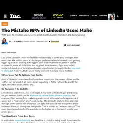 The Mistake 99% of LinkedIn Users Make