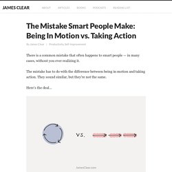 The Mistake Smart People Make: Being In Motion vs. Taking Action