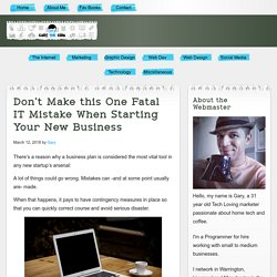 Don't Make this One Fatal IT Mistake When Starting Your New Business - Gary The Geek Blog - Geeky Techy Loser Stuff!