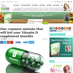 One common mistake that will foil your Vitamin D supplement benefits