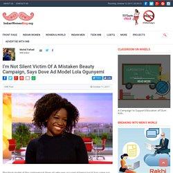 I'm Not Silent Victim Of A Mistaken Beauty Campaign, Says Dove Ad Model Lola Ogunyemi