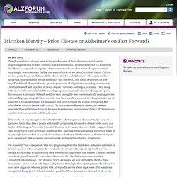 Mistaken Identity—Prion Disease or Alzheimer's on Fast Forward? - AlzForum Alzheimer Research News