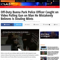 Off-Duty Buena Park Police Officer Caught on Video Pulling Gun on Man He Mistakenly Believes Is Stealing Mints