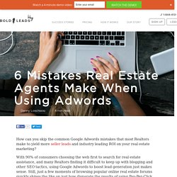 6 Mistakes Real Estate Agents Make When Using Adwords to Generate Seller Leads