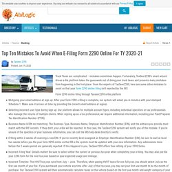 Top Ten Mistakes To Avoid When E-Filing Form 2290 Online For TY 2020-21