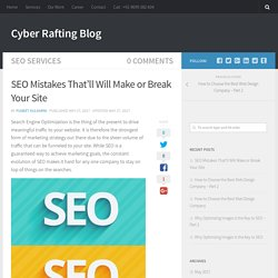 SEO Mistakes That'll Will Make or Break Your Site - Cyber Rafting Blog