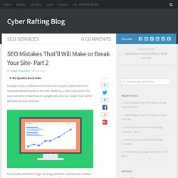 SEO Mistakes That'll Will Make or Break Your Site- Part 2 - Cyber Rafting Blog