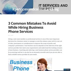 3 Common Mistakes To Avoid While Hiring Business Phone Services – itservicesandconsultantblog