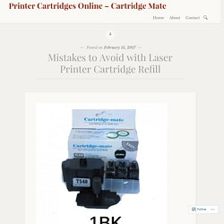 Mistakes to Avoid with Laser Printer Cartridge Refill – Printer Cartridges Online – Cartridge Mate
