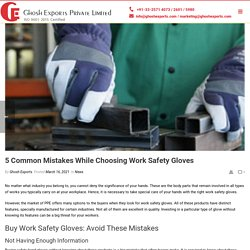 5 Common Mistakes While Choosing Work Safety Gloves - Ghosh Exports