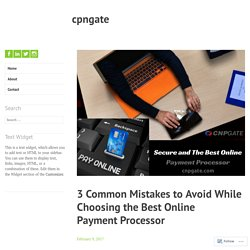 3 Common Mistakes to Avoid While Choosing the Best Online Payment Processor – cpngate