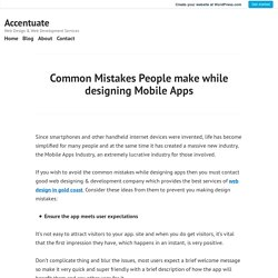 Common Mistakes People make while designing Mobile Apps – Accentuate