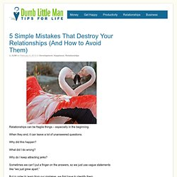5 Simple Mistakes That Destroy Your Relationships (And How to Avoid Them)