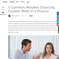 5 Common Mistakes Divorcing Couples Make in a Divorce