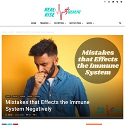 Mistakes that Effects the Immune System Negatively